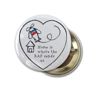 Home Is Where The RAF Sends Us – Pin Badges