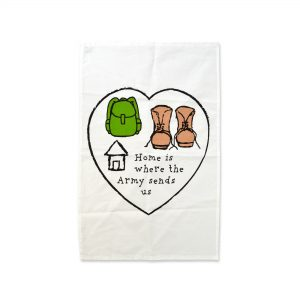 Home Is Where The Army Sends Us – Tea Towel
